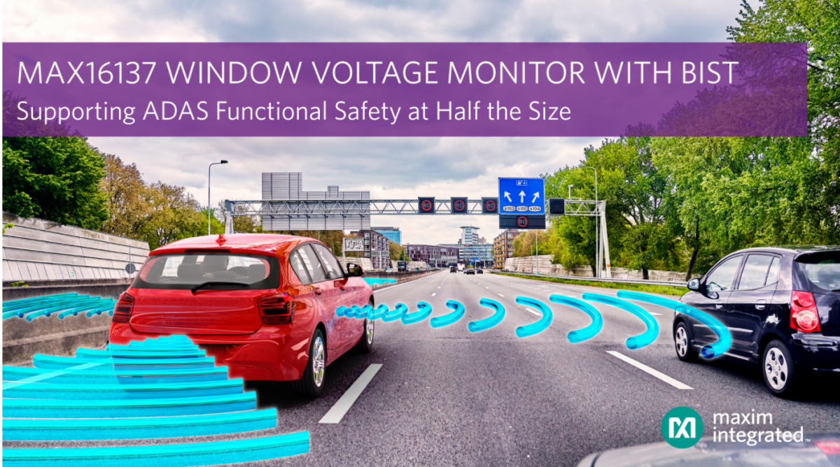 Maxim introduced the industry's first automotive-grade window voltage monitor with a self-check function, ideal for advanced driving assistance systems